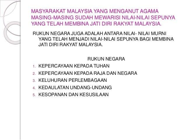 MASYARAKAT MALAYSIA YANG MENGANUT AGAMA MASING-MASING SUDAH MEWARISI NILAI-NILAI SEPUNYA YANG TELAH MEMBINA JATI DIRI RAKY...
