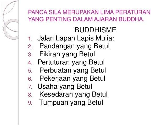 PANCA SILA MERUPAKAN LIMA PERATURAN YANG PENTING DALAM AJARAN BUDDHA. BUDDHISME 1. Jalan Lapan Lapis Mulia: 2. Pandangan y...