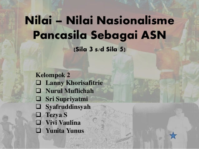 Nilai – Nilai Nasionalisme Pancasila Sebagai ASN (Sila 3 s/d Sila 5) Kelompok 2  Lanny Khorisafitrie  Nurul Muflichah  ...