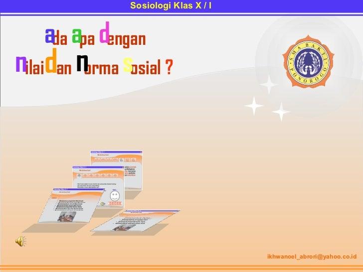 [email_address] Sosiologi Klas X / I a d a a p a n a g n e d i a l i n n a d a m r o n l a i s o s ?