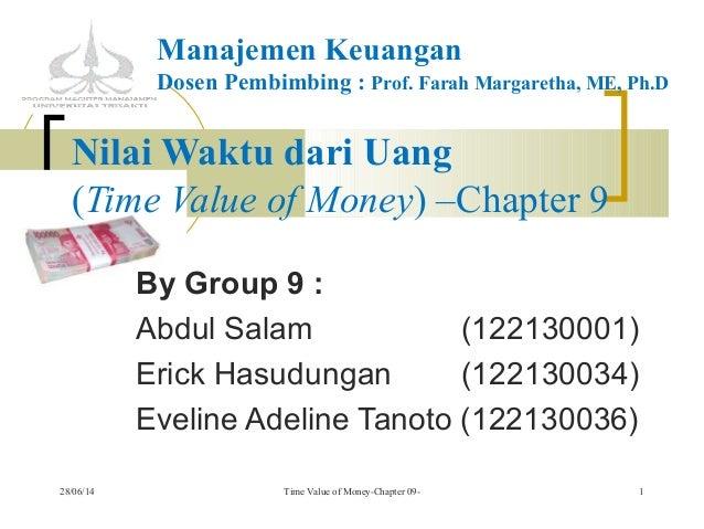 Nilai Waktu dari Uang (Time Value of Money) –Chapter 9 By Group 9 : Abdul Salam (122130001) Erick Hasudungan (122130034) E...
