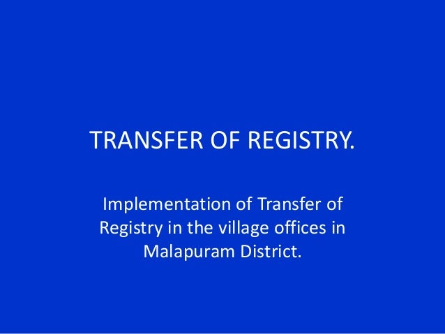 TRANSFER OF REGISTRY. Implementation of Transfer of Registry in the village offices in Malapuram District.