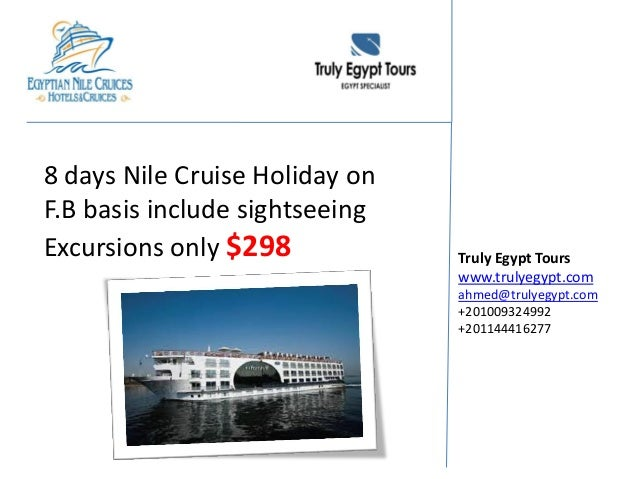 8 days Nile Cruise Holiday onF.B basis include sightseeingExcursions only $298 Truly Egypt Tourswww.trulyegypt.comahmed@tr...