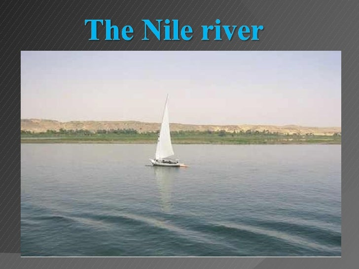 What is the Nile river•   The Nile river is the longest river in the world•   The Nile river gets its name from the Greek ...
