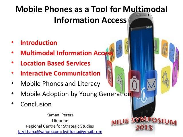 Mobile Phones as a Tool for Multimodal Information Access • • • • • • •  Introduction Multimodal Information Access Locati...