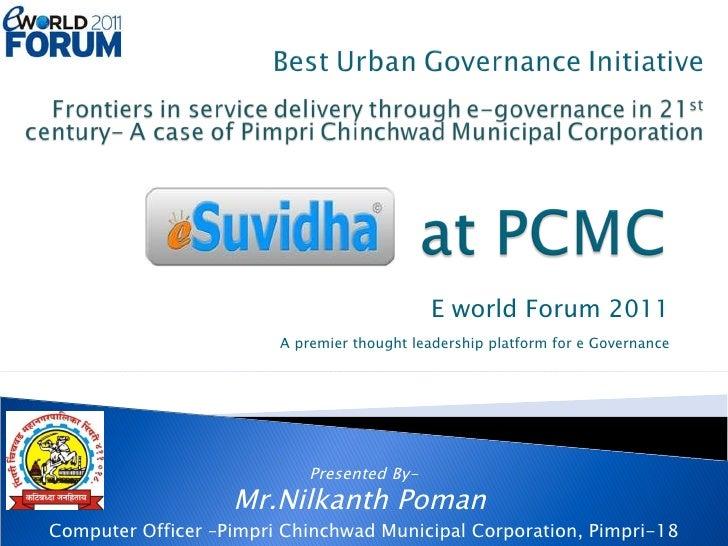 E world Forum 2011 A premier thought leadership platform for e Governance Presented By- Mr.Nilkanth Poman  Computer Office...