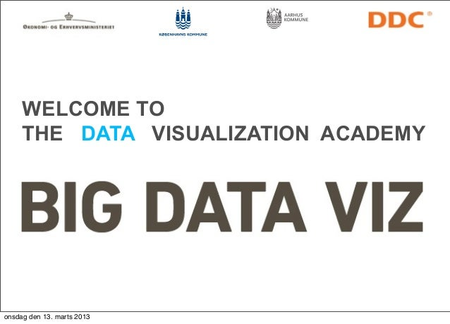 WELCOME TO     THE DATA VISUALIZATION ACADEMYonsdag den 13. marts 2013