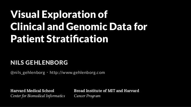 Visual Exploration of  Clinical and Genomic Data for  Patient Stratification  NILS GEHLENBORG  !  @nils_gehlenborg・http://...