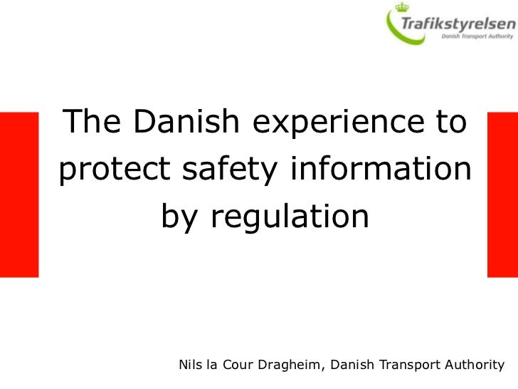 The Danish experience to protect safety information by regulation <br />Nils la Cour Dragheim, Danish Transport Authority<...
