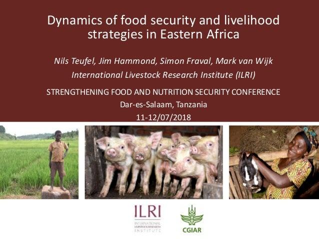 Dynamics of food security and livelihood strategies in Eastern Africa Nils Teufel, Jim Hammond, Simon Fraval, Mark van Wij...