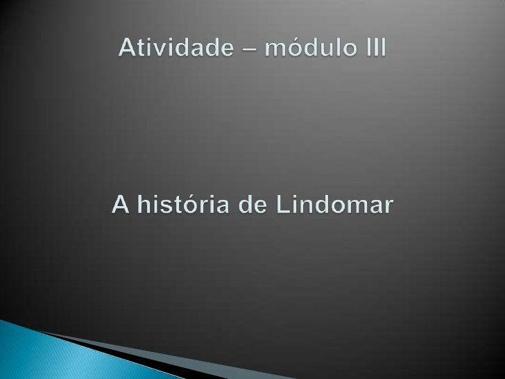 Atividade – módulo IIIA história de Lindomar<br />