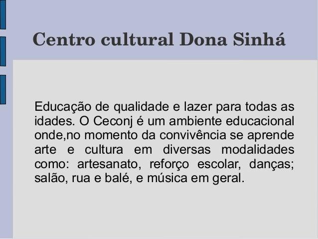CentroculturalDonaSinhá  Educação de qualidade e lazer para todas as idades. O Ceconj é um ambiente educacional onde,no...