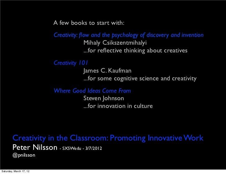A few books to start with:                         Creativity: flow and the psychology of discovery and invention          ...
