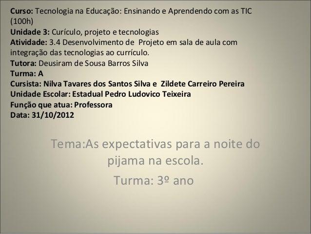 Curso: Tecnologia na Educação: Ensinando e Aprendendo com as TIC(100h)Unidade 3: Curículo, projeto e tecnologiasAtividade:...
