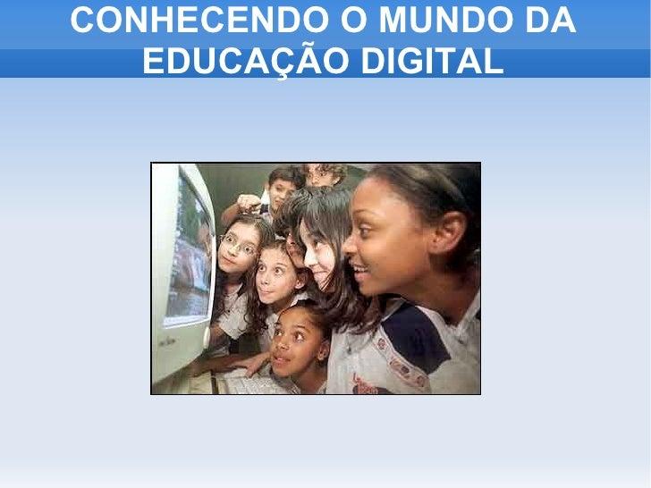 CONHECENDO O MUNDO DA EDUCAÇÃO DIGITAL