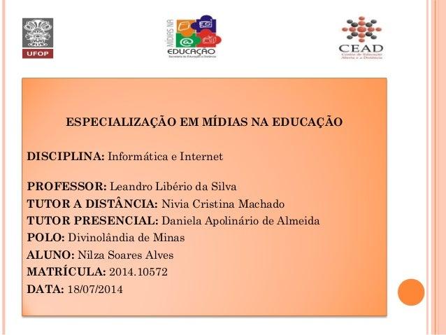 ESPECIALIZAÇÃO EM MÍDIAS NA EDUCAÇÃO DISCIPLINA: Informática e Internet PROFESSOR: Leandro Libério da Silva TUTOR A DISTÂN...