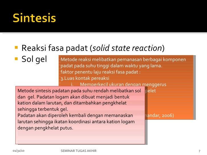 <ul><li>Reaksi fasa padat ( solid state reaction ) </li></ul><ul><li>Sol gel  </li></ul>02/08/10 SEMINAR TUGAS AKHIR <ul><...