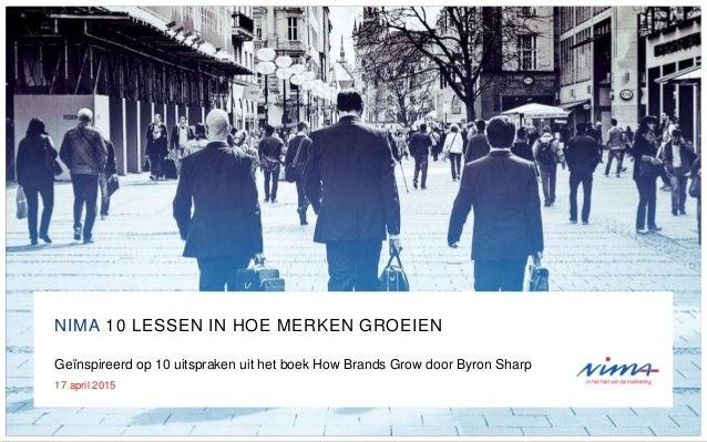 NIMA 10 LESSEN IN HOE MERKEN GROEIEN Geïnspireerd op 10 uitspraken uit het boek How Brands Grow door Byron Sharp 17 april ...