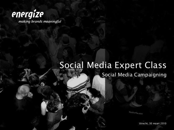 <ul><li>Social Media Expert Class </li></ul><ul><li>Social Media Campaigning </li></ul><ul><li>Utrecht, 30 maart 2010 </li...