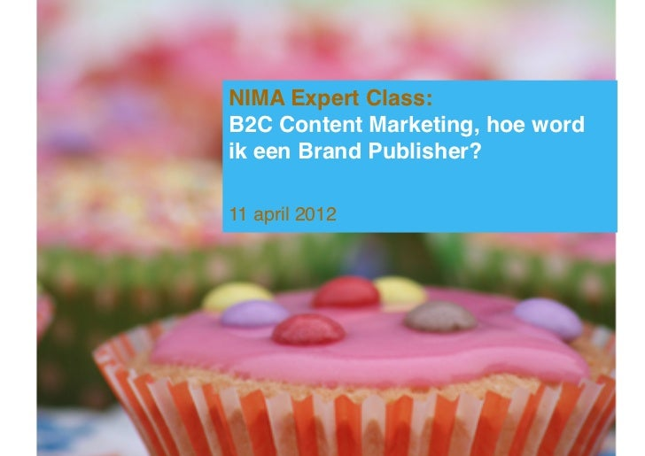 NIMA Expert Class: !                  B2C Content Marketing, hoe word !                  ik een Brand Publisher?!         ...