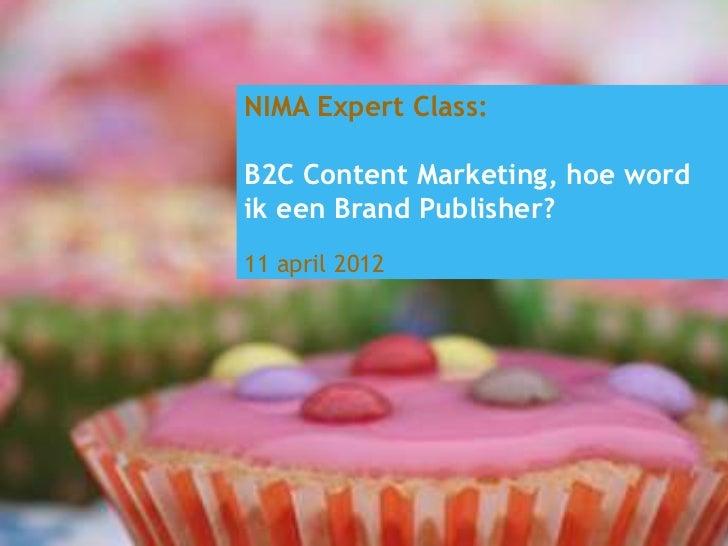 NIMA Expert Class:B2C Content Marketing, hoe wordik een Brand Publisher?11 april 2012                                     ...