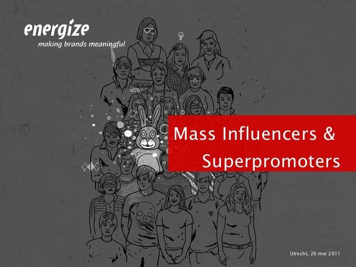 <ul><li>Utrecht, 26 mei 2011 </li></ul><ul><li>Mass Influencers &  Superpromoters </li></ul>