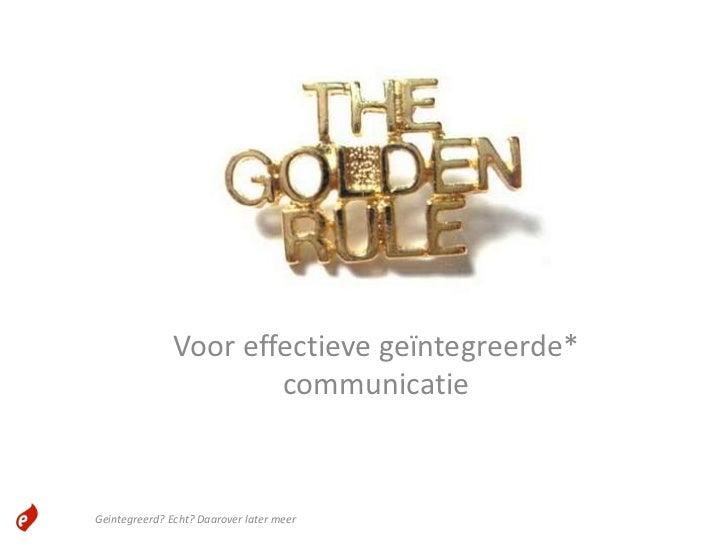 Voor effectieve geïntegreerde*                       communicatieGeintegreerd? Echt? Daarover later meer