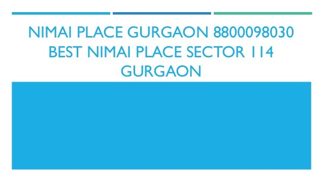NIMAI PLACE GURGAON 8800098030 BEST NIMAI PLACE SECTOR 114 GURGAON