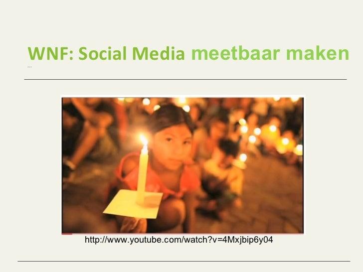 WNF: Social Media  meetbaar maken ... http://www.youtube.com/watch?v=4Mxjbip6y04