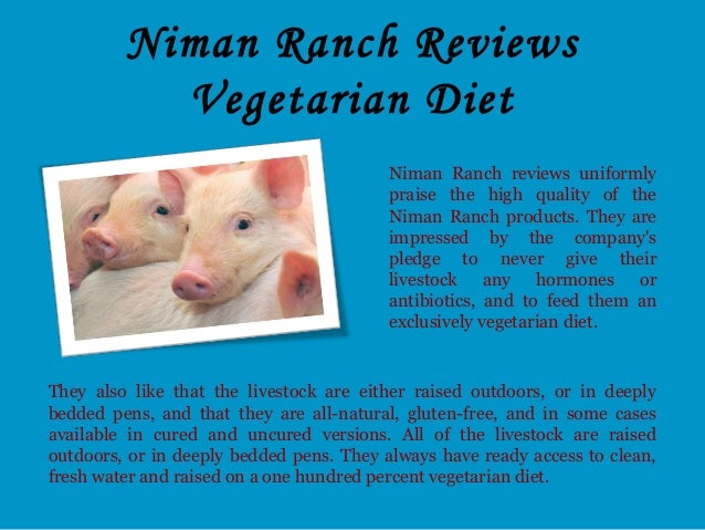 Niman Ranch Reviews Vegetarian Diet Niman Ranch reviews uniformly praise the high quality of the Niman Ranch products. The...