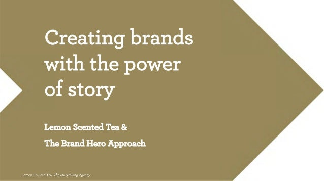 Creating brands with the power of story Lemon Scented Tea & The Brand Hero Approach