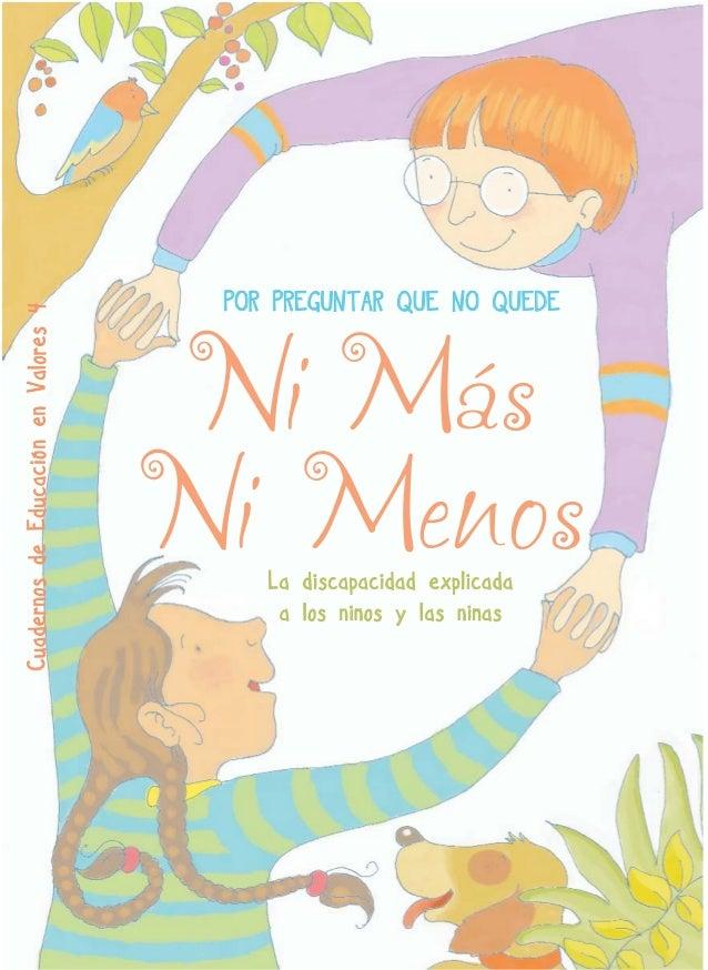 Cuadernos de Educación en Valores 4  POR PREGUNTAR QUE NO QUEDE  Ni Más Ni Menos La discapacidad explicada a los niños y l...