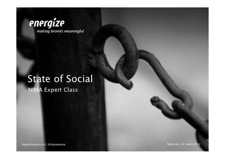 State of Social    NIMA Expert Classklaas@energize.nl   @klaasweima   Maarssen, 22 maart 2012