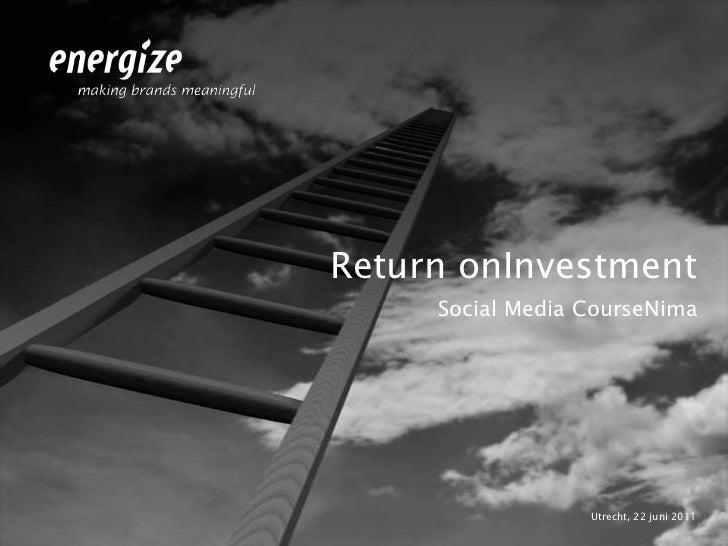 Return onInvestment<br />Social Media CourseNima<br />Utrecht, 22 juni 2011<br />