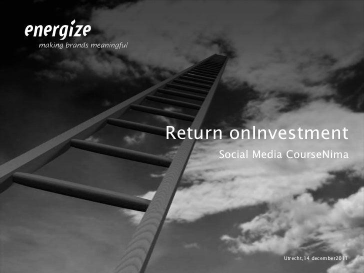 Return onInvestment     Social Media CourseNima                Utrecht,14 december2011