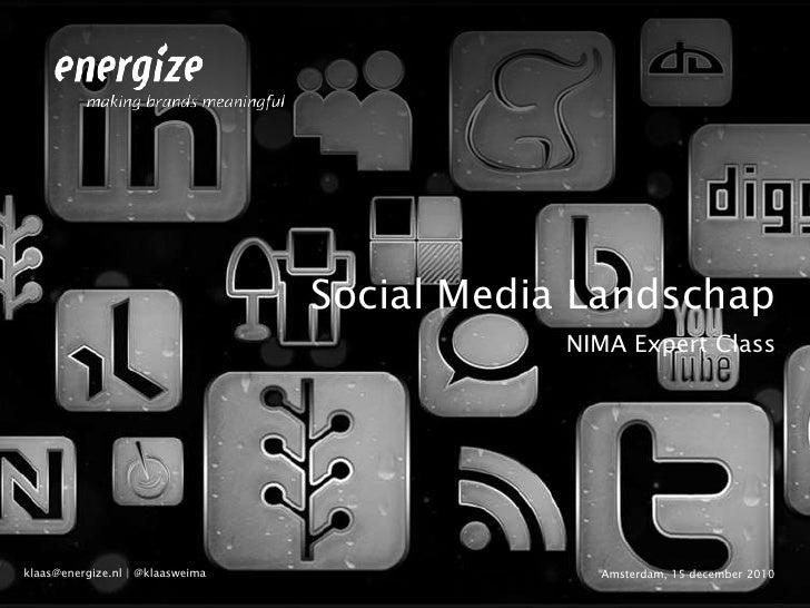 Social Media Landschap<br />NIMA Expert Class<br />Amsterdam, 15 december 2010<br />klaas@energize.nl | @klaasweima<br />