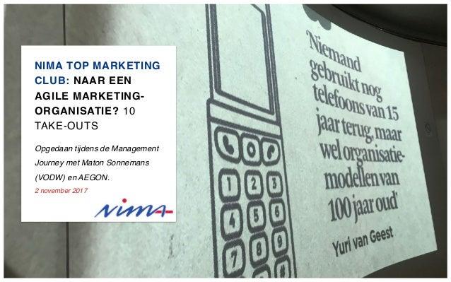 NIMA TOP MARKETING CLUB: NAAR EEN AGILE MARKETING- ORGANISATIE? 10 TAKE-OUTS Opgedaan tijdens de Management Journey met Ma...