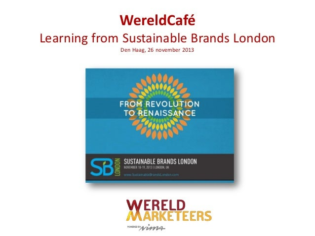 WereldCafé Learning from Sustainable Brands London Den Haag, 26 november 2013