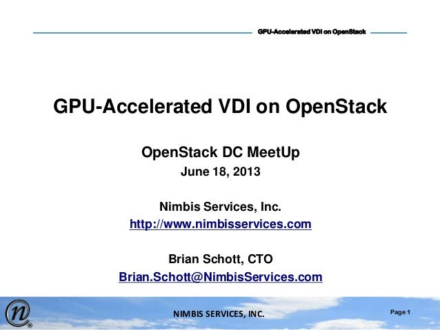 Page 1GPU-Accelerated VDI on OpenStackNIMBIS SERVICES, INC.GPU-Accelerated VDI on OpenStackOpenStack DC MeetUpJune 18, 201...