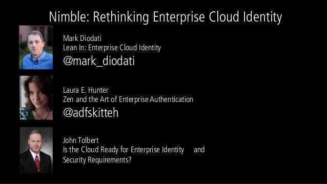 Nimble: Rethinking Enterprise Cloud Identity Mark Diodati Lean In: Enterprise Cloud Identity @mark_diodati Laura E. Hunter...