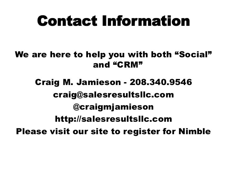 """Contact Information<br />We are here to help you with both """"Social"""" and """"CRM""""<br />Craig M. Jamieson - 208.340.9546<br />c..."""