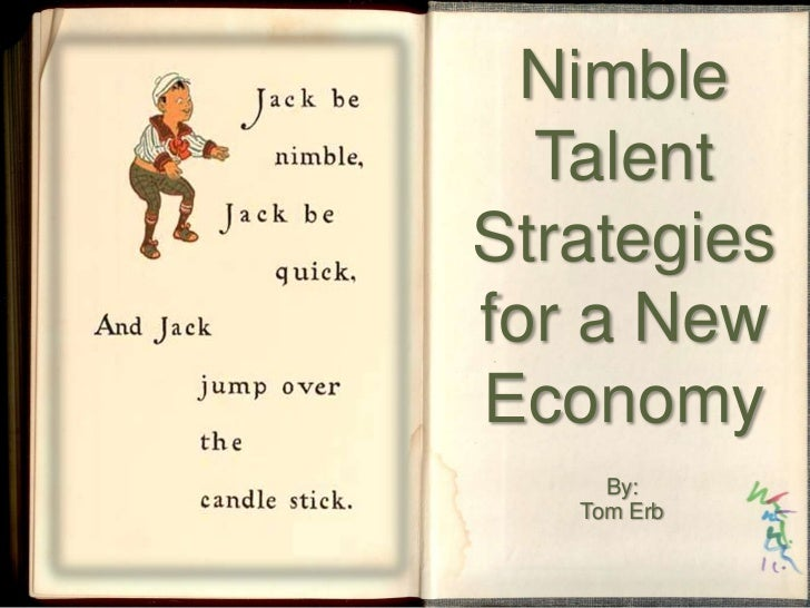 Nimble Talent Strategies for a New Economy<br />By: <br />Tom Erb<br />