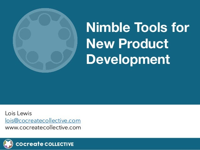 COcreate COLLECTIVE Nimble Tools for New Product Development Lois Lewis lois@cocreatecollective.com www.cocreatecollective...