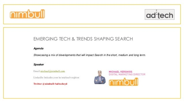 EMERGING TECH & TRENDS SHAPING SEARCH Agenda Showcasing a mix of developments that will impact Search in the short, medium...