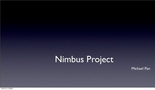 Nimbus Project                                 Michael Pan13年3月11⽇日星期⼀一
