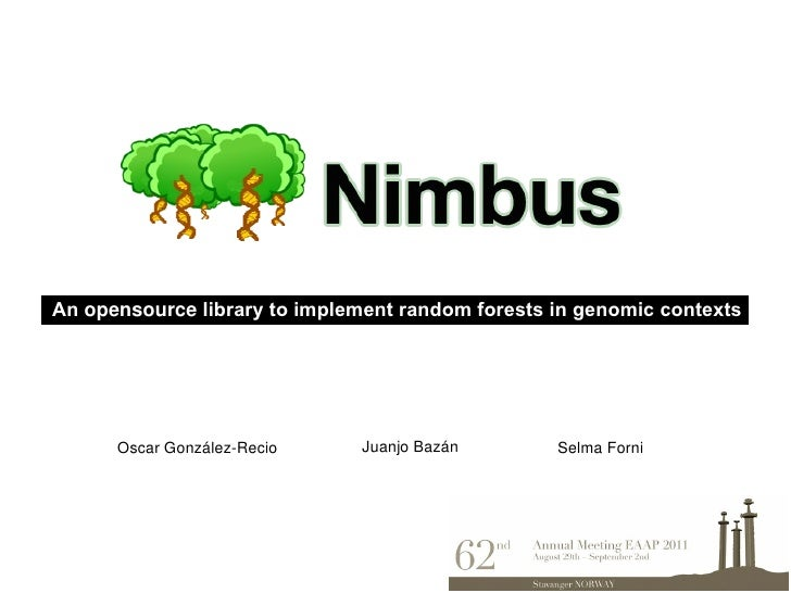 An opensource library to implement random forests in genomic contexts      Oscar González-Recio     Juanjo Bazán       Sel...