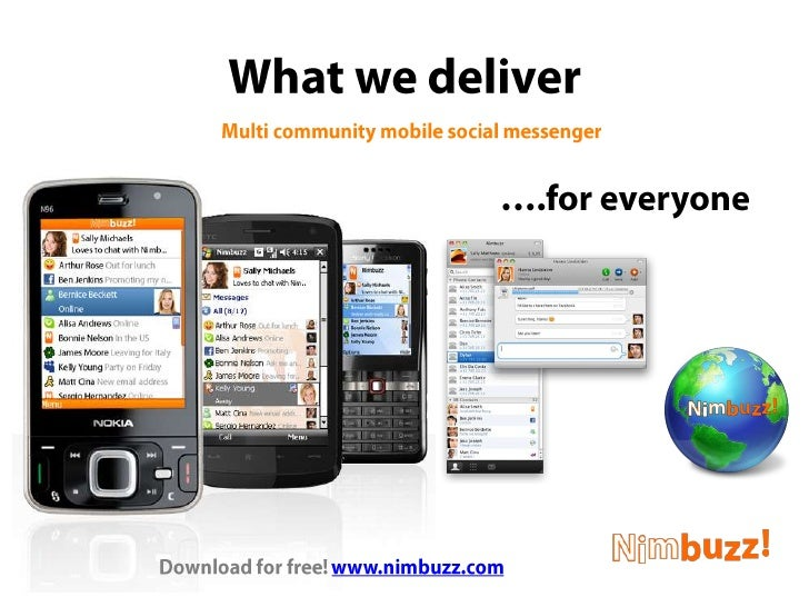 Multi community mobile social messenger<br />….for everyone<br />What we deliver<br />Download for free! www.nimbuzz.com<b...