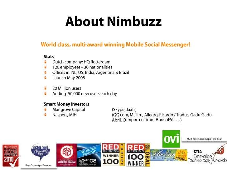About Nimbuzz<br />World class, multi-award winning Mobile Social Messenger!<br />Stats<br />Dutch company: HQ Rotterdam<b...