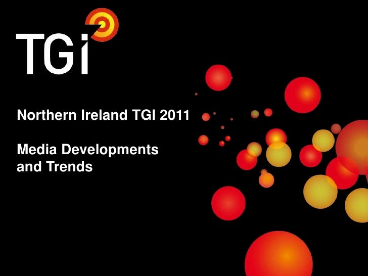 Northern Ireland TGI 2011Media Developments and Trends<br />