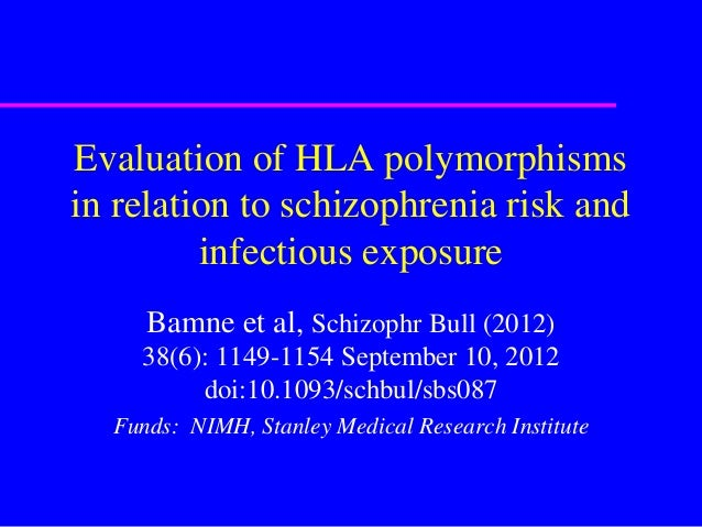Evaluation of HLA polymorphismsin relation to schizophrenia risk and         infectious exposure     Bamne et al, Schizoph...